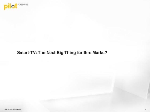 Smart-TV: The Next Big Thing für Ihre Marke? 1pilot Screentime GmbH