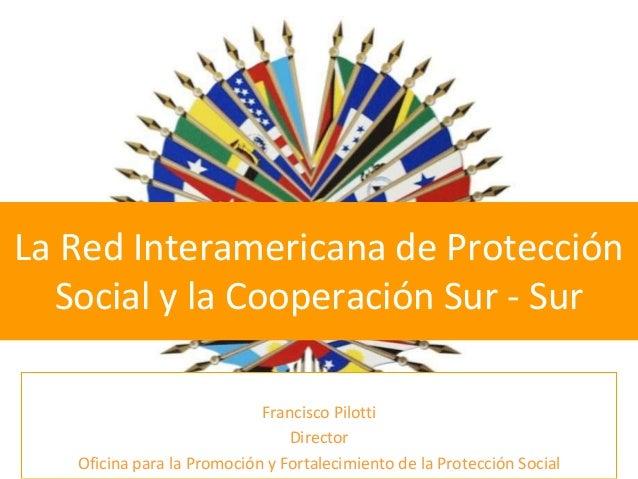 """Francisco Pilotti, Director de la Oficina  para la Promoción y Fortalecimiento de la Protección Social. """"Red Interamericana de Protección Social""""."""
