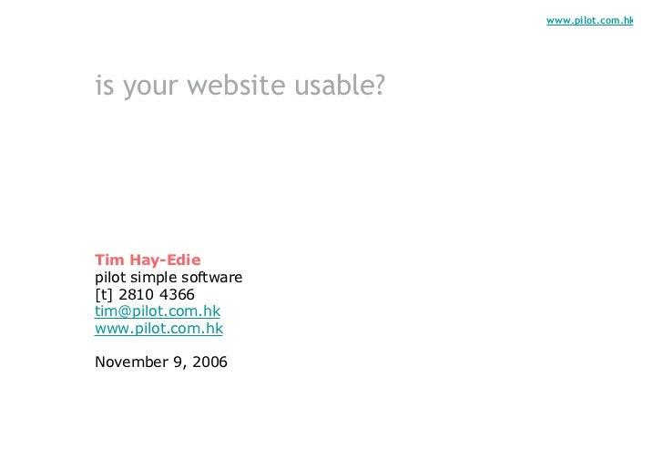 www.pilot.com.hkis your website usable?Tim Hay-Ediepilot simple software[t] 2810 4366tim@pilot.com.hkwww.pilot.com.hkNovem...