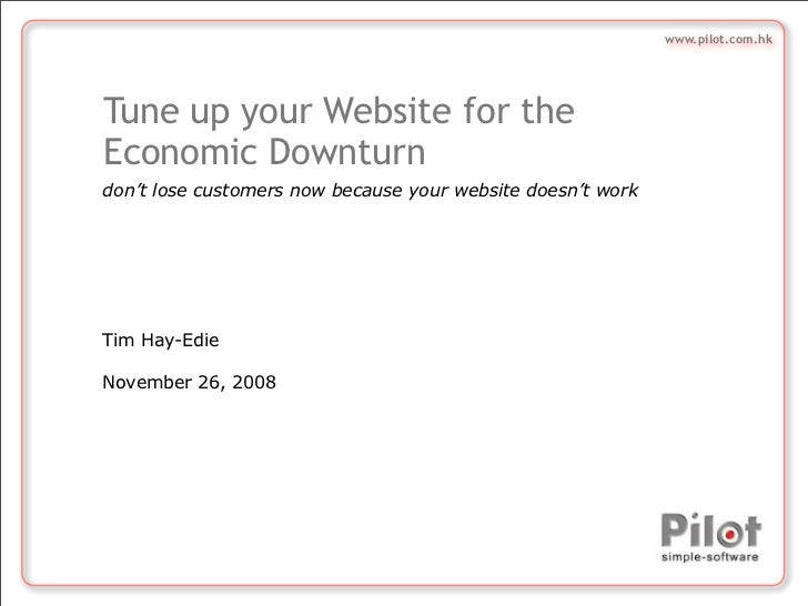 www.pilot.com.hkTune up your Website for theEconomic Downturndon't lose customers now because your website doesn't workTim...