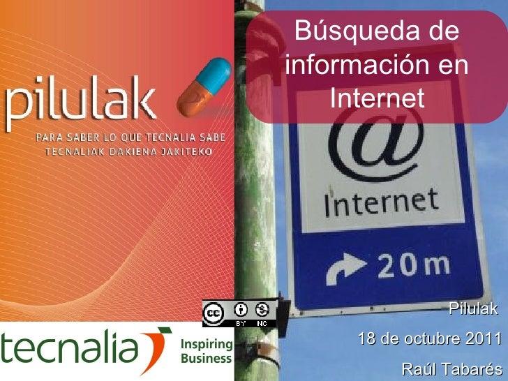 Pilulak  18 de octubre 2011 Raúl Tabarés Búsqueda de información en Internet