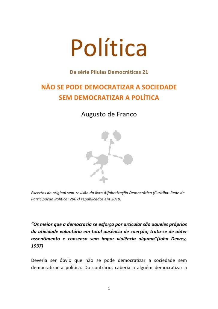 Política                      Da série Pílulas Democráticas 21       NÃO SE PODE DEMOCRATIZAR A SOCIEDADE           SEM DE...