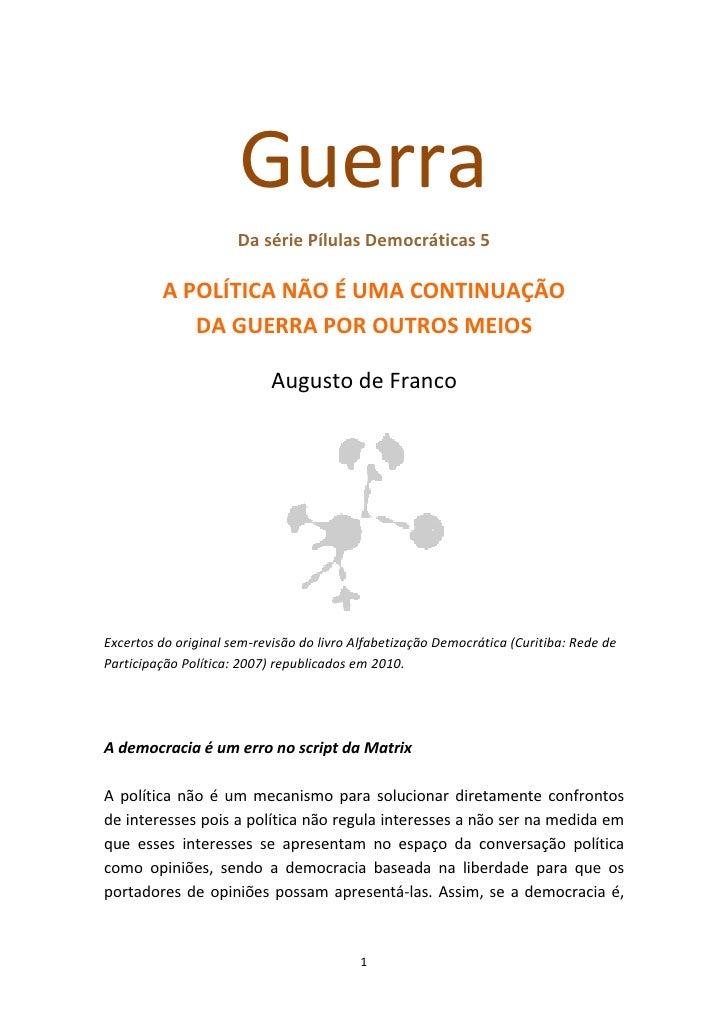 Guerra                       Da série Pílulas Democráticas 5           A POLÍTICA NÃO É UMA CONTINUAÇÃO             DA GUE...