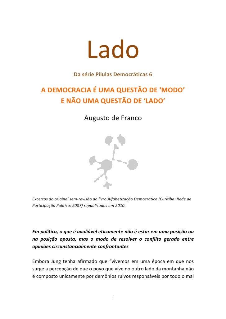 Lado                       Da série Pílulas Democráticas 6      A DEMOCRACIA É UMA QUESTÃO DE 'MODO'          E NÃO UMA QU...