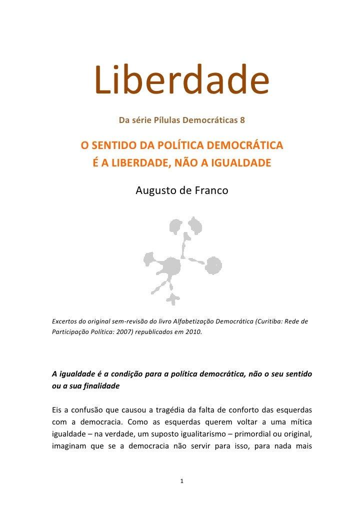 Liberdade                       Da série Pílulas Democráticas 8           O SENTIDO DA POLÍTICA DEMOCRÁTICA            É A...