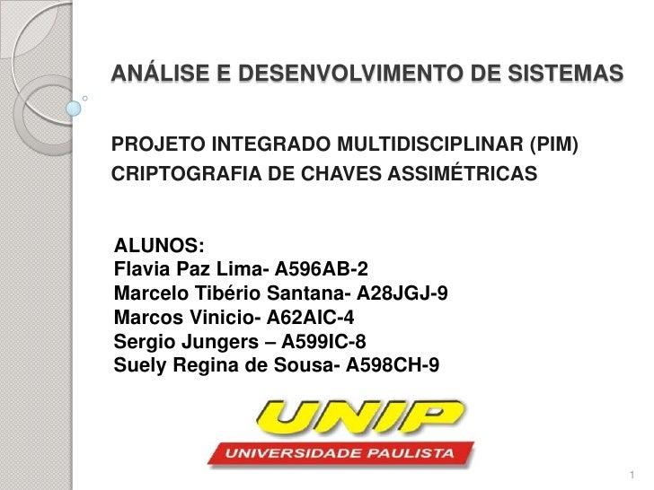 ANÁLISE E DESENVOLVIMENTO DE SISTEMAS<br />PROJETO INTEGRADO MULTIDISCIPLINAR (PIM)<br />CRIPTOGRAFIA DE CHAVES ASSIMÉTRIC...