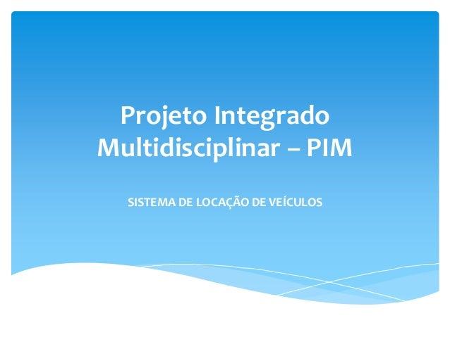 Projeto IntegradoMultidisciplinar – PIMSISTEMA DE LOCAÇÃO DE VEÍCULOS