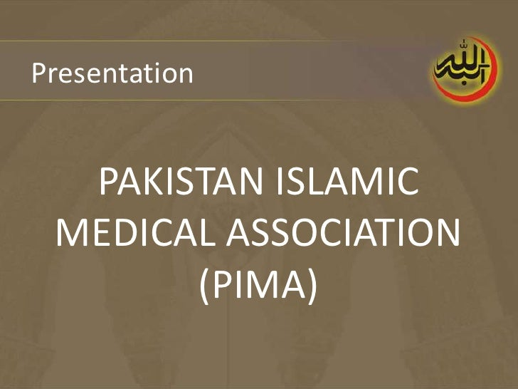 Presentation  PAKISTAN ISLAMIC MEDICAL ASSOCIATION       (PIMA)