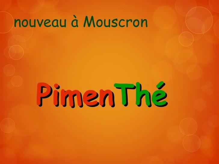 Pimen Thé nouveau à Mouscron