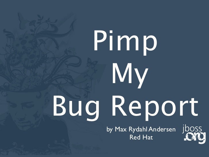 Pimp     My Bug Report    by Max Rydahl Andersen           Red Hat