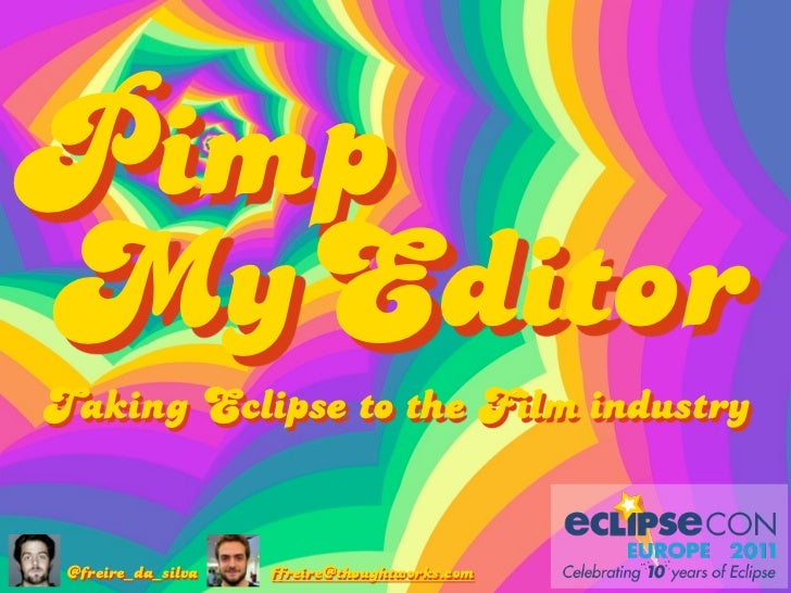 "Pimp My Editor ""Taking Eclipse to the film Industry"" #ece2011"