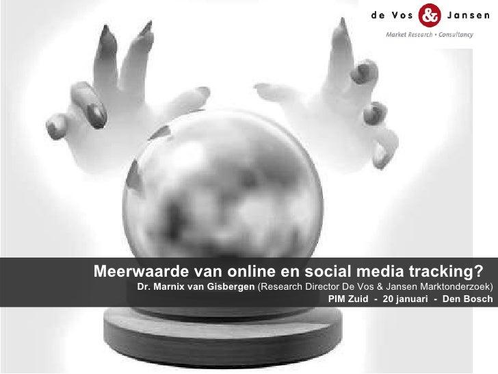 M eerwaarde van online en social media tracking?  Dr. Marnix van Gisbergen  (Research Director De Vos & Jansen Marktonderz...