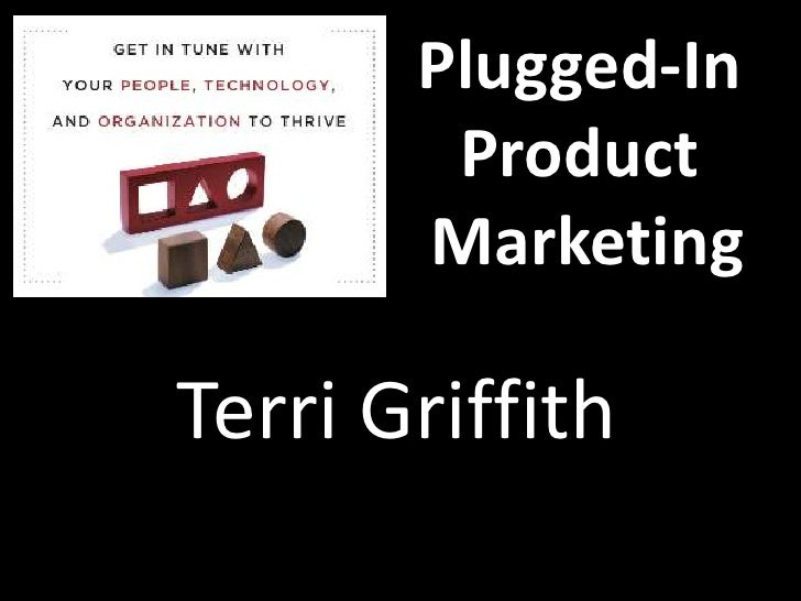 Plugged-In        Product       MarketingTerri Griffith
