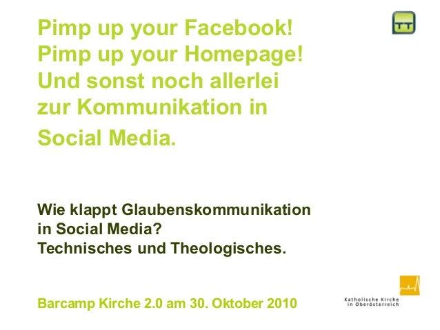 Pimp up your Facebook! Pimp up your Homepage! Und sonst noch allerlei zur Kommunikation in Social Media. Wie klappt Glaube...