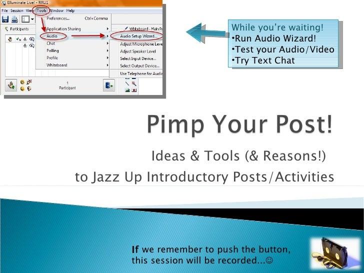 Ideas & Tools (& Reasons!)  to Jazz Up Introductory Posts/Activities <ul><li>While you're waiting! </li></ul><ul><li>Run A...
