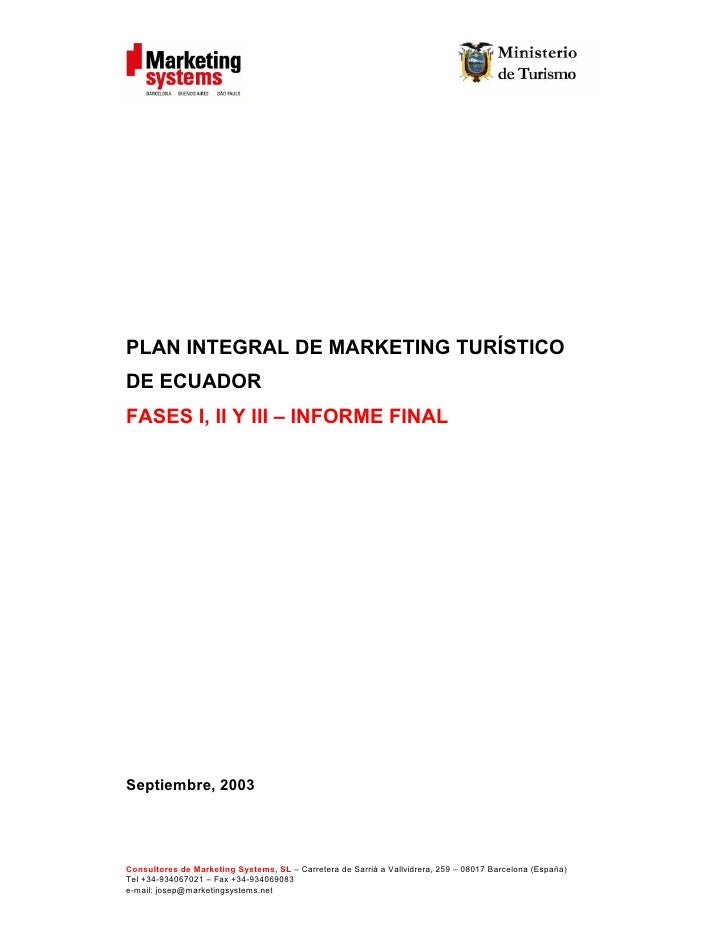PLAN INTEGRAL DE MARKETING TURÍSTICO DE ECUADOR FASES I, II Y III – INFORME FINAL     Septiembre, 2003     Consultores de ...