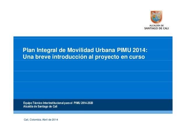 Plan Integral de Movilidad Urbana PIMU 2014 de Cali: una breve introduccion, por Carlos Gonzalez