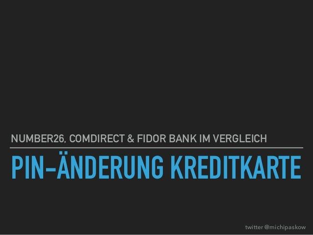 PIN-ÄNDERUNG KREDITKARTE NUMBER26, COMDIRECT & FIDOR BANK IM VERGLEICH twitter @michipaskow