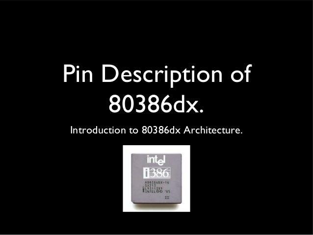 Pin Description of 80386dx. Introduction to 80386dx Architecture.