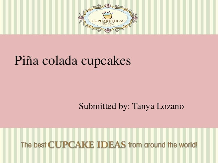 Piña colada cupcakes<br />Submitted by: Tanya Lozano<br />