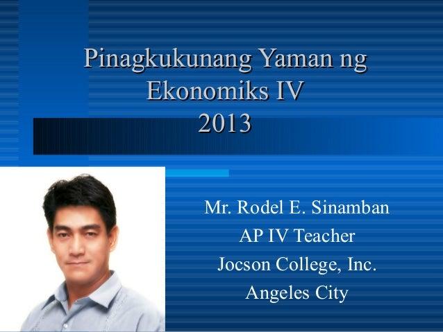 Pinagkukunang Yaman ngPinagkukunang Yaman ngEkonomiks IVEkonomiks IV20132013Mr. Rodel E. SinambanAP IV TeacherJocson Colle...