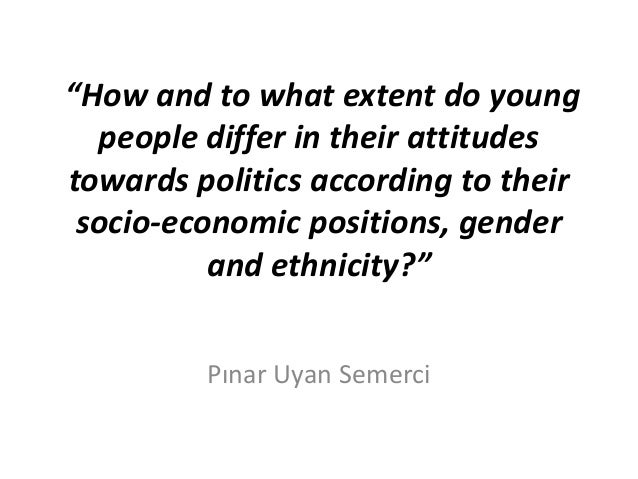 Pınar Uyan Semerci - How and to what extent do young people differ in their attitudes towards politics according to their socio-economic positions, gender and ethnicity?