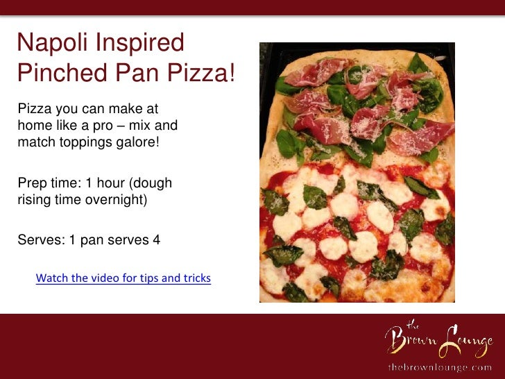 Napoli InspiredPinched Pan Pizza!Pizza you can make athome like a pro – mix andmatch toppings galore!Prep time: 1 hour (do...