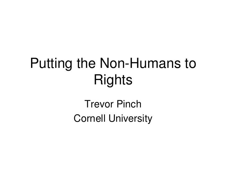 Putting the Non-Humans to           Rights        Trevor Pinch      Cornell University