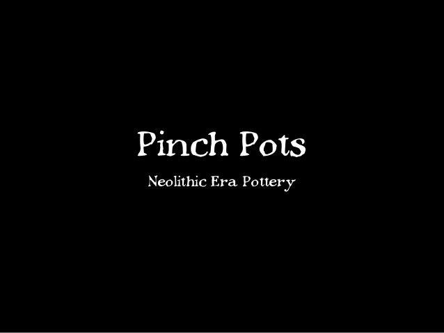 Pinch PotsNeolithic Era Pottery