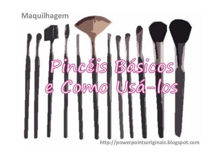 Maquilhagem               http://powerpointsoriginais.blogspot.com