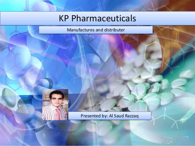 KP PharmaceuticalsManufactures and distributerPresented by: Al Saud Razzaq