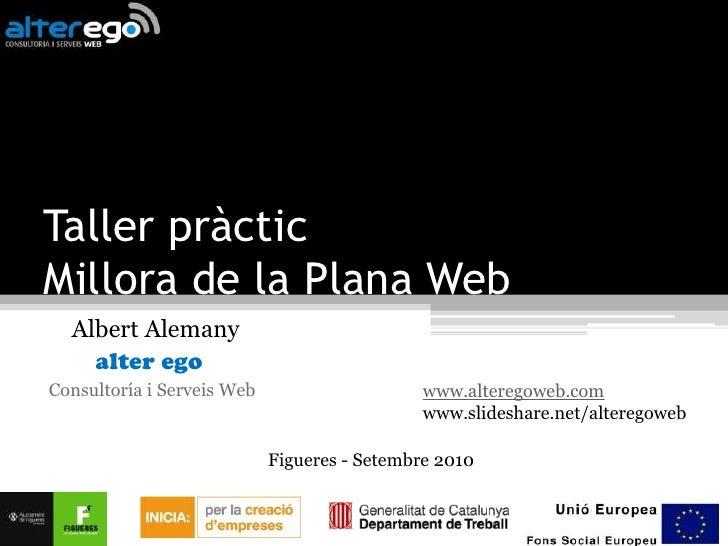 Taller pràcticMillora de la Plana Web<br />    Albert Alemany<br />alter ego <br />Consultoría i Serveis Web<br />www.alte...