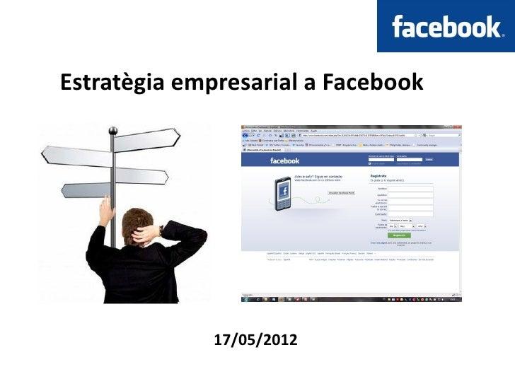 Estratègia empresarial a Facebook             17/05/2012
