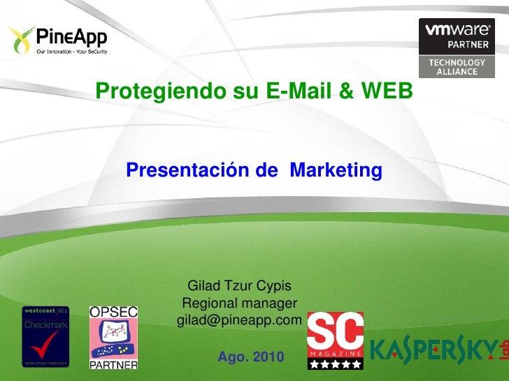 Protegiendo su E-Mail & WEB     Presentación de Marketing             Gilad Tzur Cypis        Regional manager       gilad...