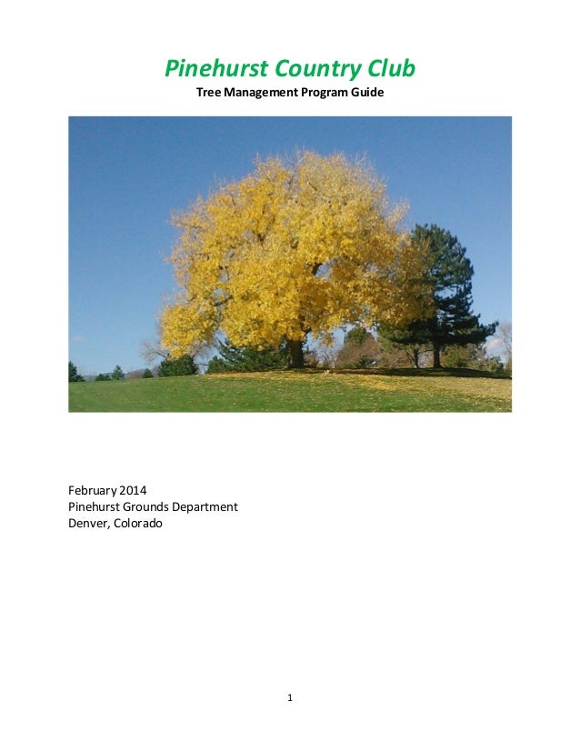 Pinehurst Country Club Tree Management Program Guide  February 2014 Pinehurst Grounds Department Denver, Colorado  1