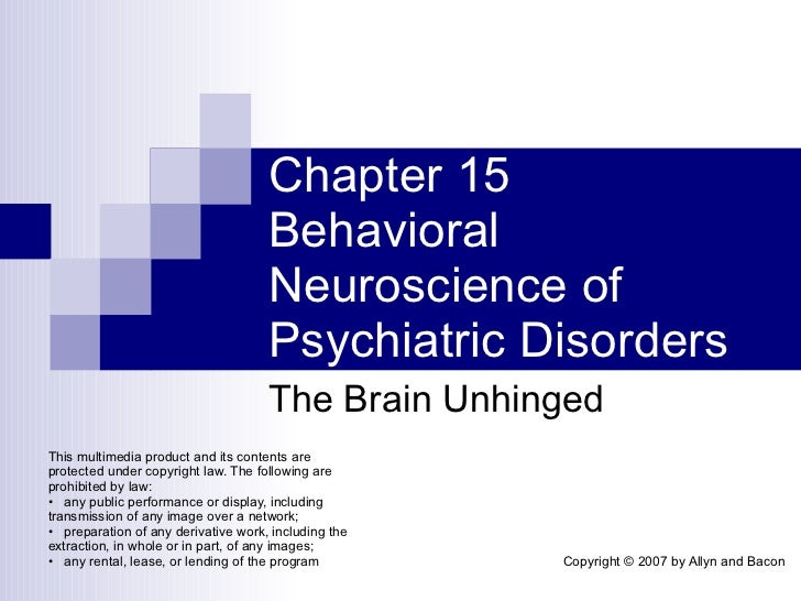 Chapter 15 Behavioral Neuroscience of Psychiatric Disorders The Brain Unhinged