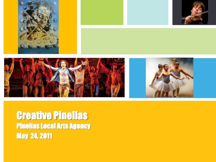 Creative Pinellas<br />Pinellas Local Arts Agency<br />May  24, 2011<br />
