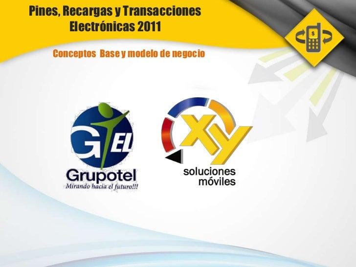Pines, Recargas y Transacciones Electrónicas 2011<br />Conceptos  Base y modelo de negocio<br />