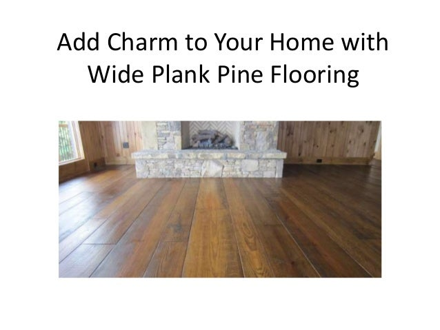 Add Charm to Your Home with Wide Plank Pine Flooring