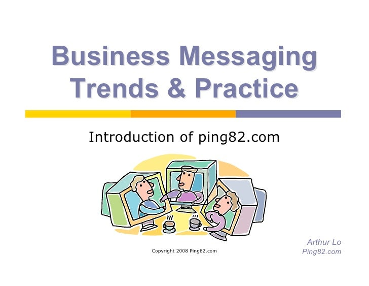 Business Messaging  Trends  Practice   Introduction of ping82.com                                            Arthur Lo    ...