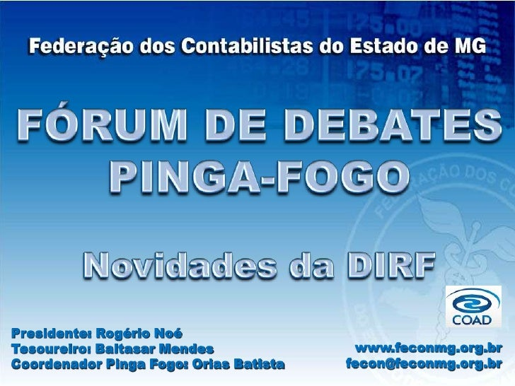 FÓRUM DE DEBATES<br />PINGA-FOGO<br />Novidades da DIRF<br />Presidente: Rogério Noé<br />Tesoureiro: Baltasar Mendes<br /...