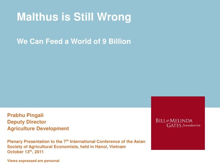 Malthus is Still Wrong     We Can Feed a World of 9 BillionPrabhu PingaliDeputy DirectorAgriculture DevelopmentPlenary Pre...