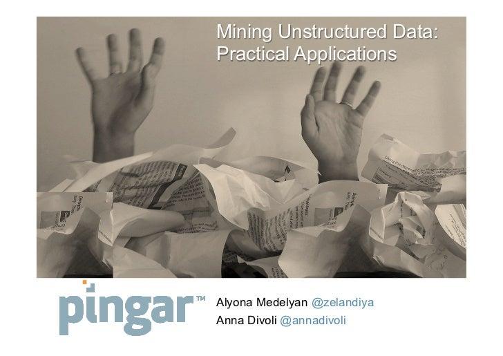 Mining Unstructured Data:Practical ApplicationsAlyona Medelyan @zelandiyaAnna Divoli @annadivoli