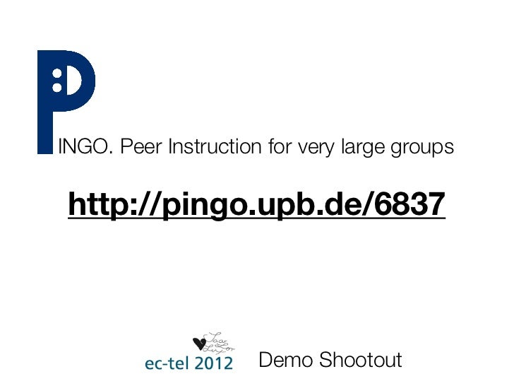 INGO. Peer Instruction for very large groups http://pingo.upb.de/6837                      Demo Shootout