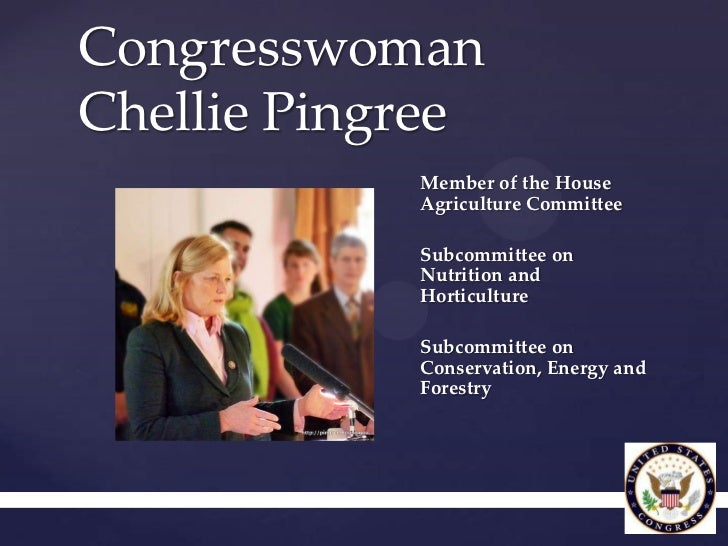 CongresswomanChellie Pingree            Member of the House            Agriculture Committee            Subcommittee on  {...