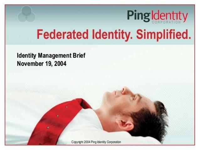 Copyright 2004 Ping Identity Corporation Identity Management BriefIdentity Management Brief November 19, 2004November 19, ...