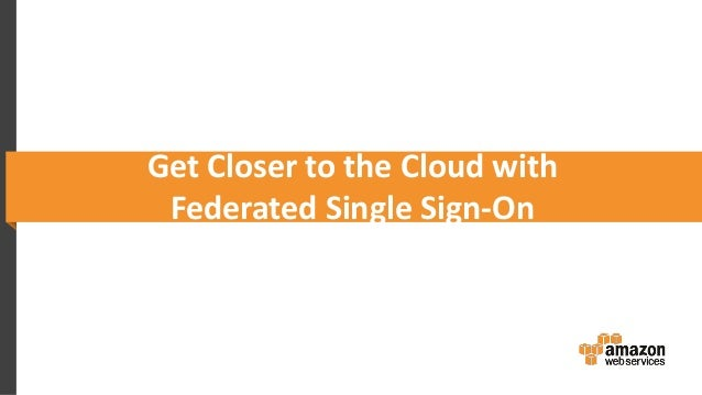 Get Closer to the Cloud with Federated Single Sign-On