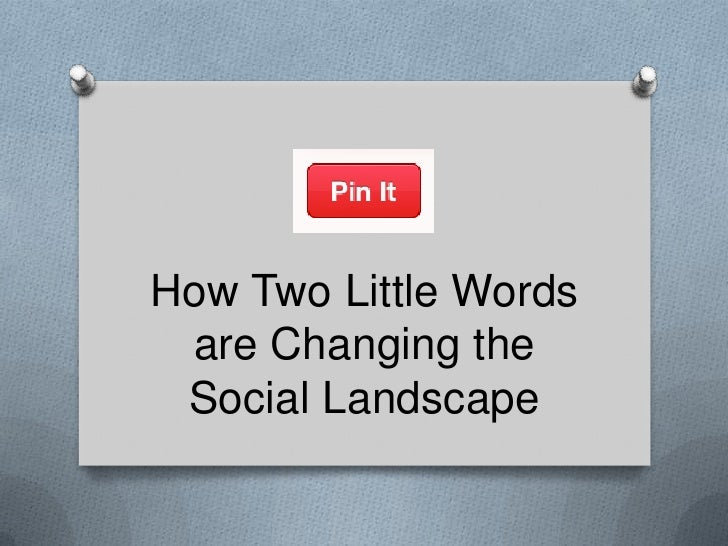 """""""Pin It"""": How Two Little Words Are Changing the Social Landscape 