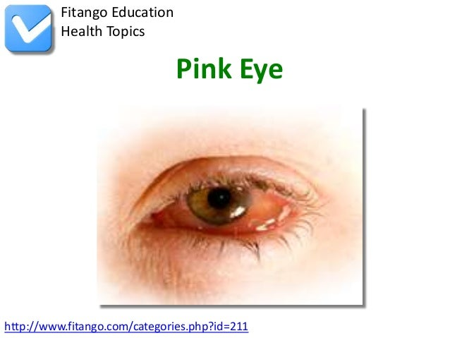 Fitango Education          Health Topics                              Pink Eyehttp://www.fitango.com/categories.php?id=211