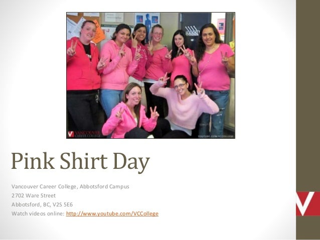 Pink Shirt Day Vancouver Career College, Abbotsford Campus 2702 Ware Street Abbotsford, BC, V2S 5E6 Watch videos online: h...